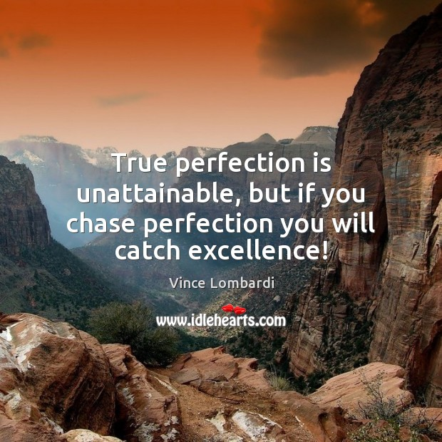 True perfection is unattainable, but if you chase perfection you will catch excellence! Perfection Quotes Image