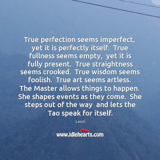Image, True perfection seems imperfect,  yet it is perfectly itself.  True fullness seems