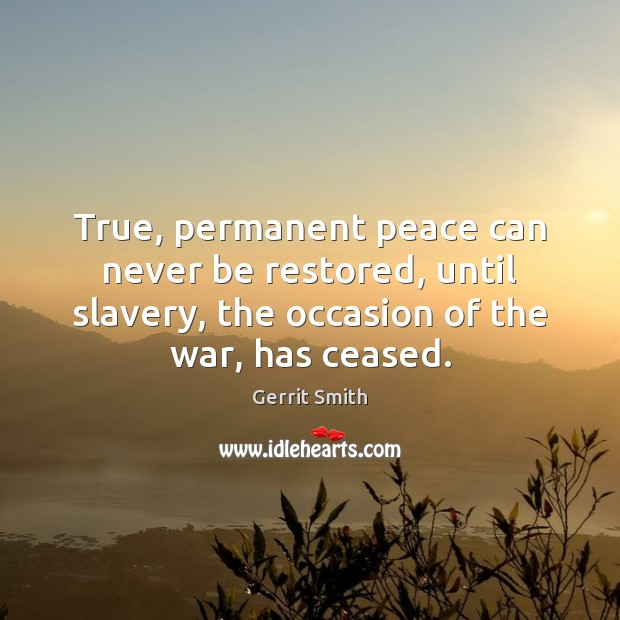Image, True, permanent peace can never be restored, until slavery, the occasion of