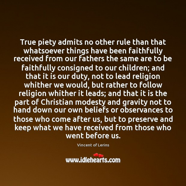 Image, True piety admits no other rule than that whatsoever things have been