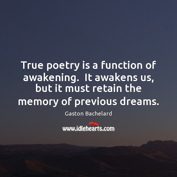 True poetry is a function of awakening.  It awakens us, but it Image