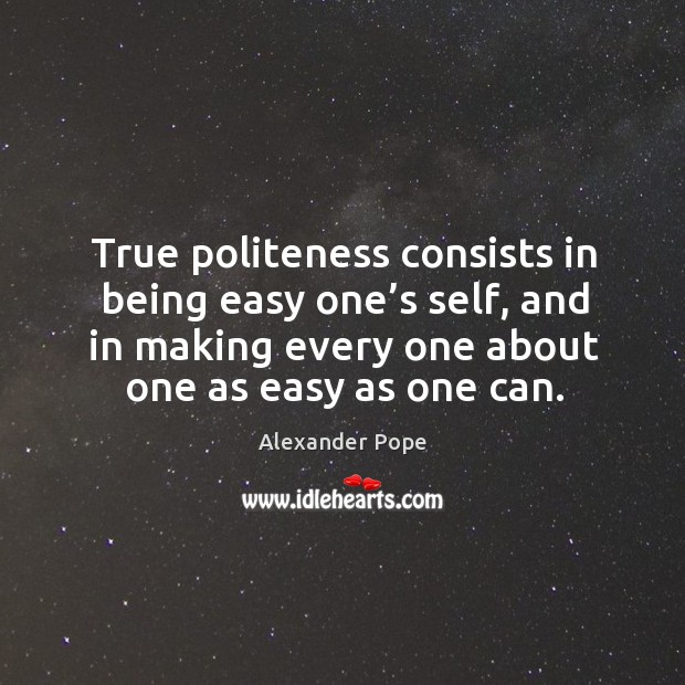 True politeness consists in being easy one's self, and in making every Image