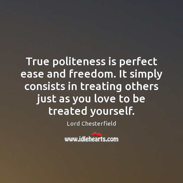 Image, True politeness is perfect ease and freedom. It simply consists in treating