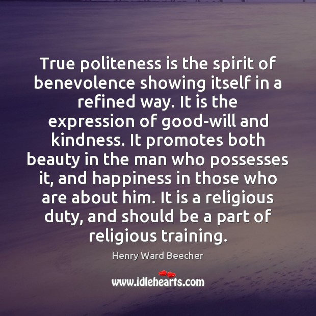 True politeness is the spirit of benevolence showing itself in a refined Image