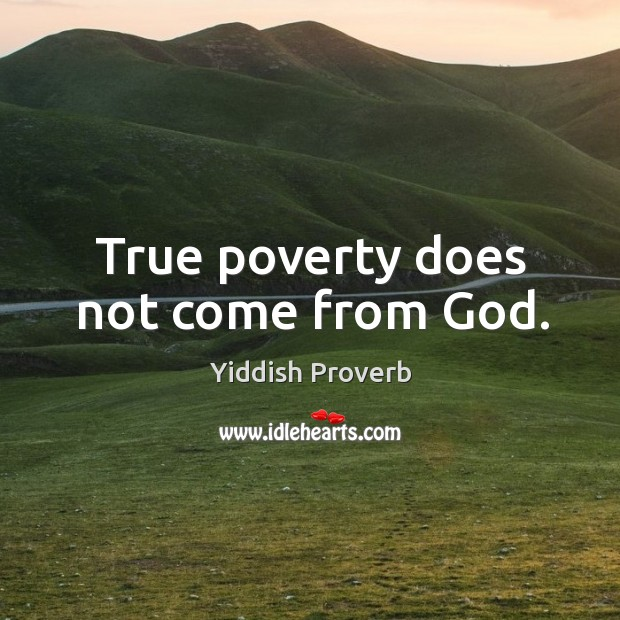 True poverty does not come from God. Yiddish Proverbs Image