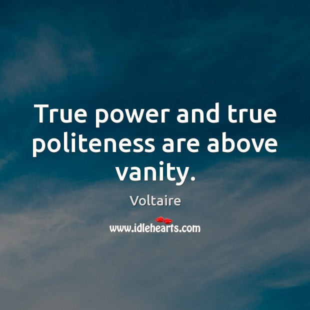 True power and true politeness are above vanity. Image