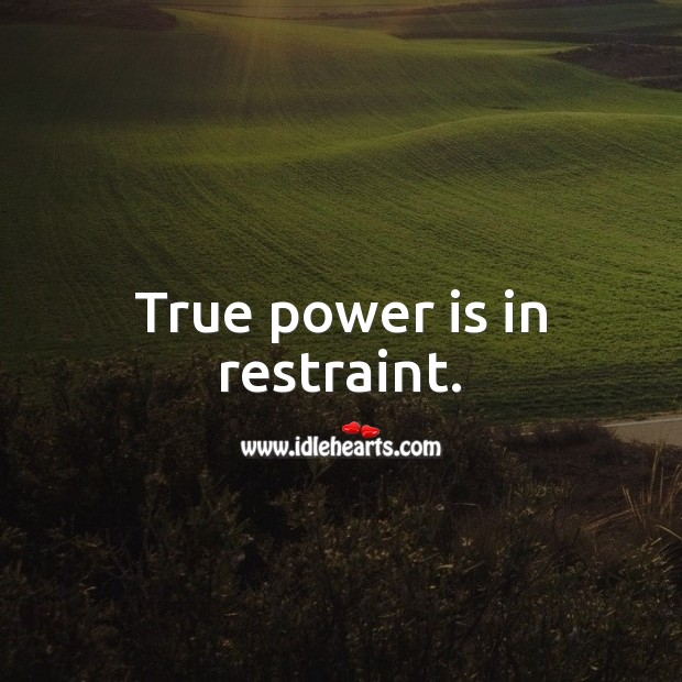True power is in restraint. Power Quotes Image