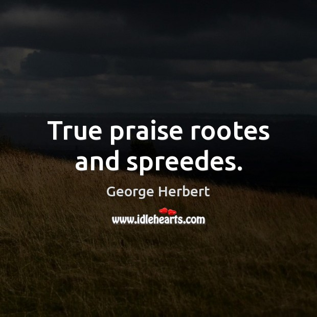 True praise rootes and spreedes. Image