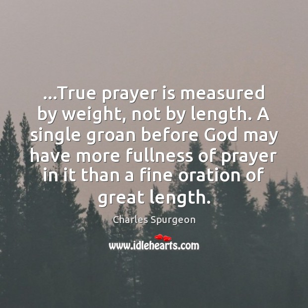 …True prayer is measured by weight, not by length. A single groan Image