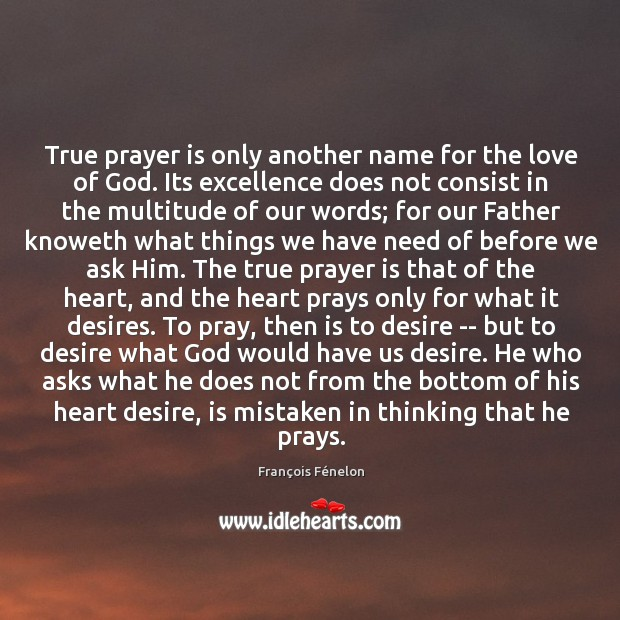 Image, True prayer is only another name for the love of God. Its