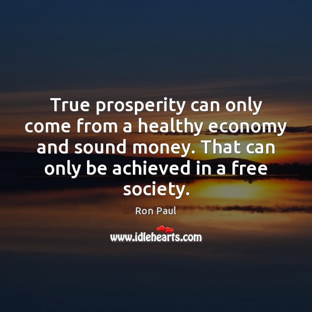 Image, True prosperity can only come from a healthy economy and sound money.