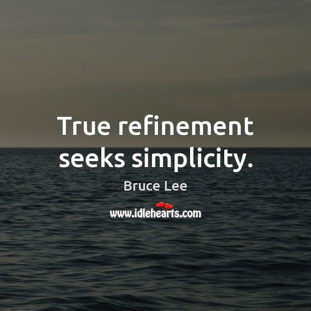 True refinement seeks simplicity. Bruce Lee Picture Quote