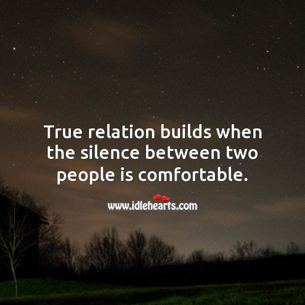 True relation builds when the silence between two people is comfortable. Relationship Quotes Image