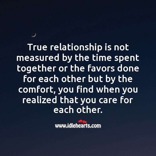 True relationship is not measured by the time spent together or the favors done. Relationship Quotes Image