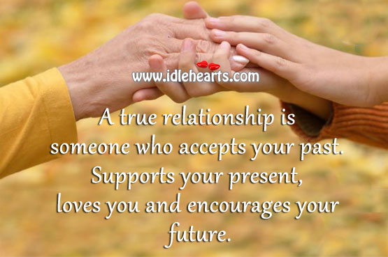 Image, A true relationship is someone who accepts your past.