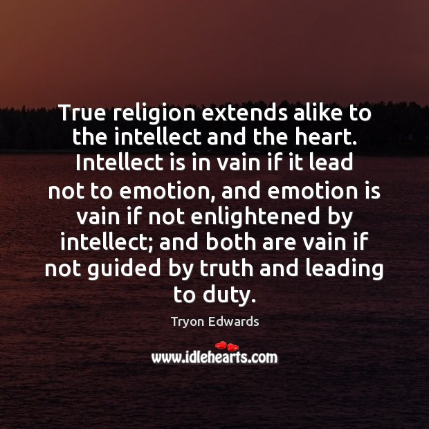 True religion extends alike to the intellect and the heart. Intellect is Tryon Edwards Picture Quote