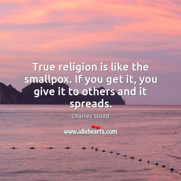 True religion is like the smallpox. If you get it, you give it to others and it spreads. Religion Quotes Image