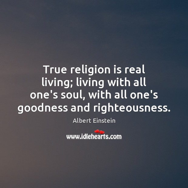 Image, True religion is real living; living with all one's soul, with all