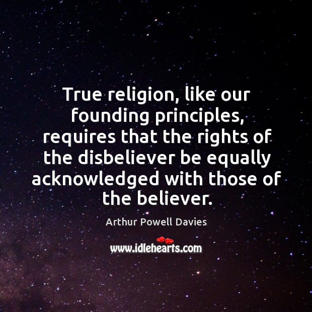 Image, True religion, like our founding principles, requires that the rights of the disbeliever be
