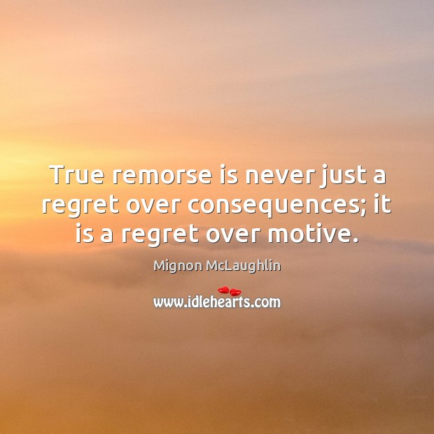 Image, True remorse is never just a regret over consequences; it is a regret over motive.