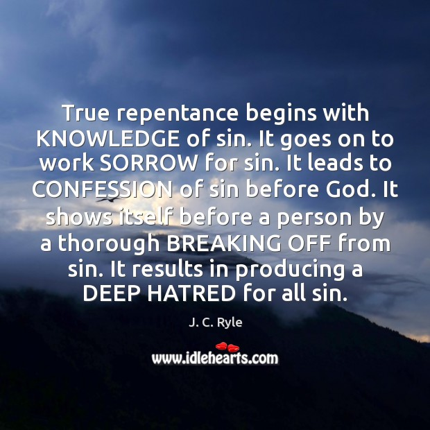 True repentance begins with KNOWLEDGE of sin. It goes on to work Image