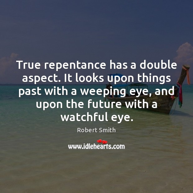 True repentance has a double aspect. It looks upon things past with Robert Smith Picture Quote