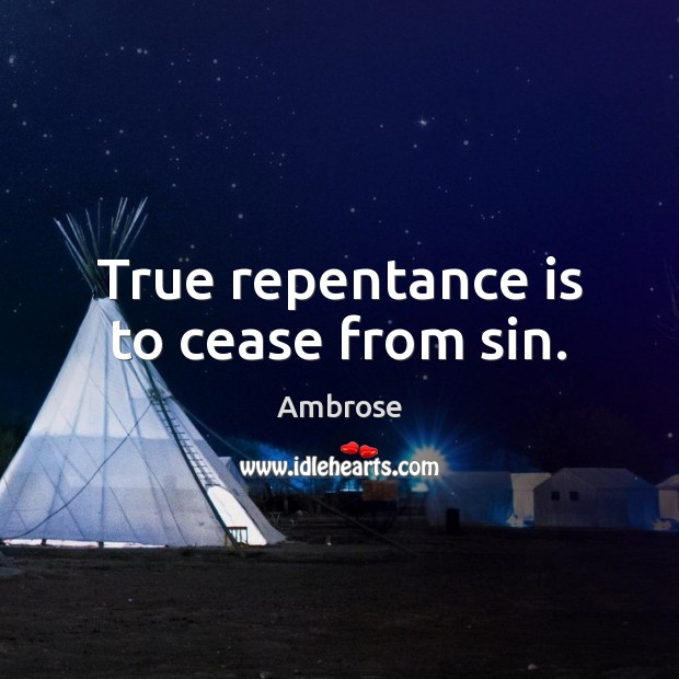 Image, True repentance is to cease from sin.