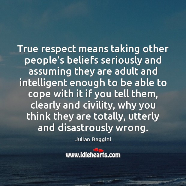 Image, True respect means taking other people's beliefs seriously and assuming they are