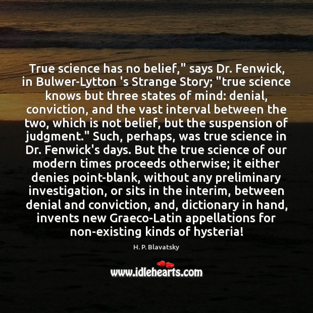 "True science has no belief,"" says Dr. Fenwick, in Bulwer-Lytton 's Strange H. P. Blavatsky Picture Quote"