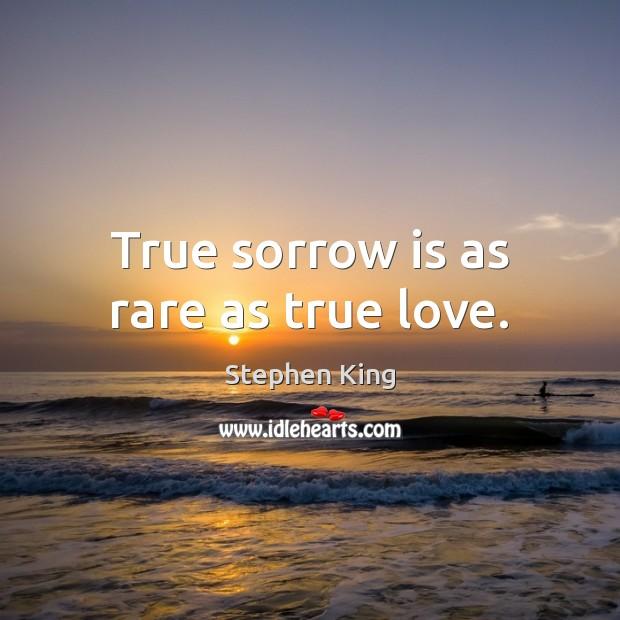 Image, True sorrow is as rare as true love.