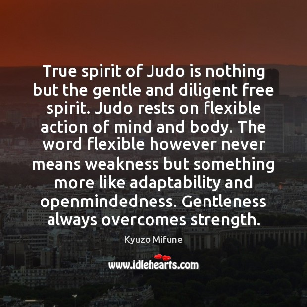 Image, True spirit of Judo is nothing but the gentle and diligent free
