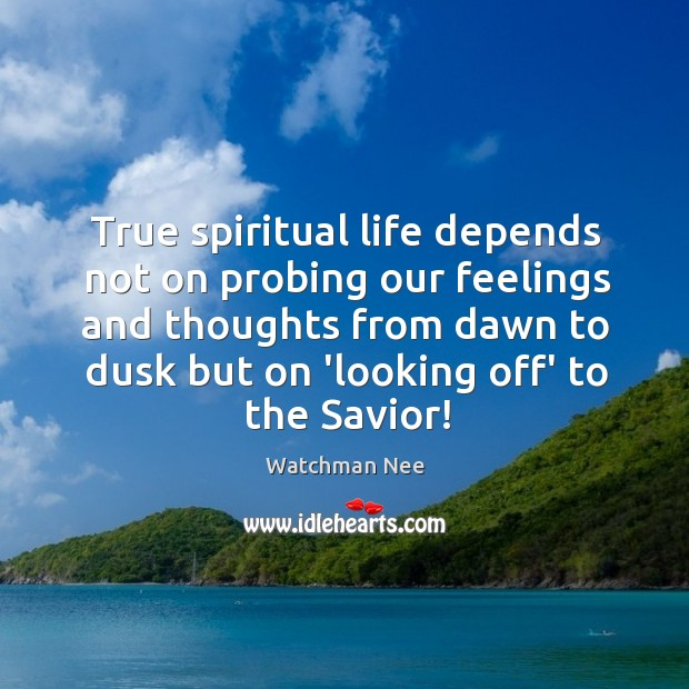 True spiritual life depends not on probing our feelings and thoughts from Image