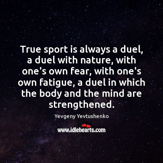 True sport is always a duel, a duel with nature, with one's Image