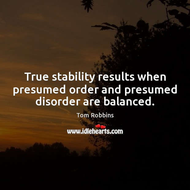 Image, True stability results when presumed order and presumed disorder are balanced.