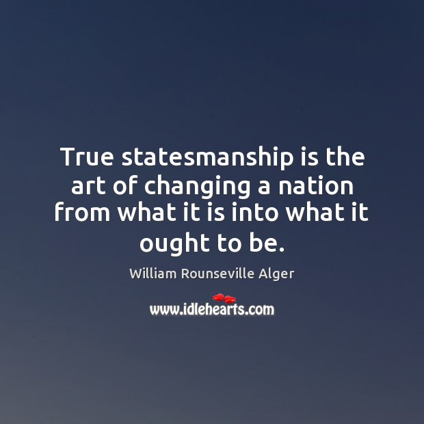 True statesmanship is the art of changing a nation from what it Image