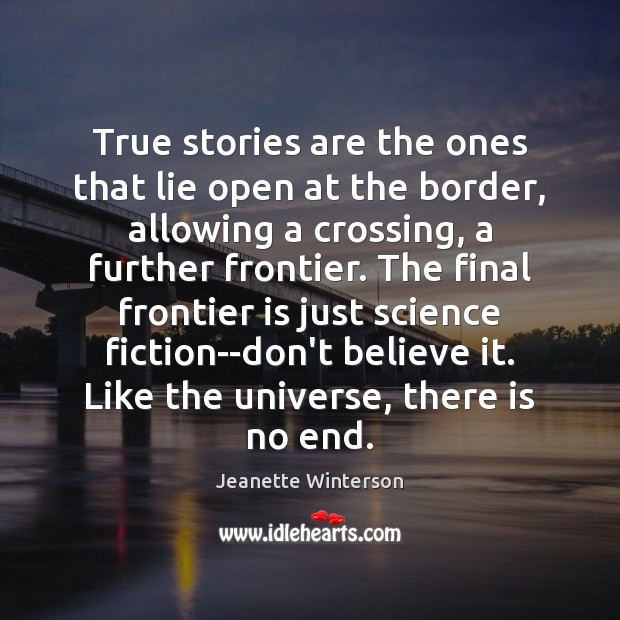 True stories are the ones that lie open at the border, allowing Jeanette Winterson Picture Quote