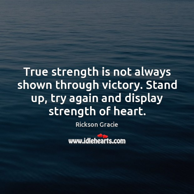 True strength is not always shown through victory. Stand up, try again Try Again Quotes Image