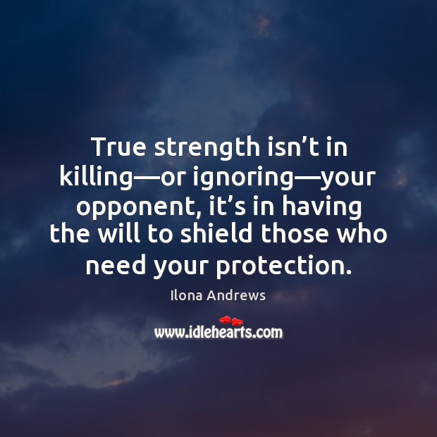 True strength isn't in killing—or ignoring—your opponent, it's Ilona Andrews Picture Quote