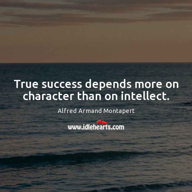 Image, True success depends more on character than on intellect.