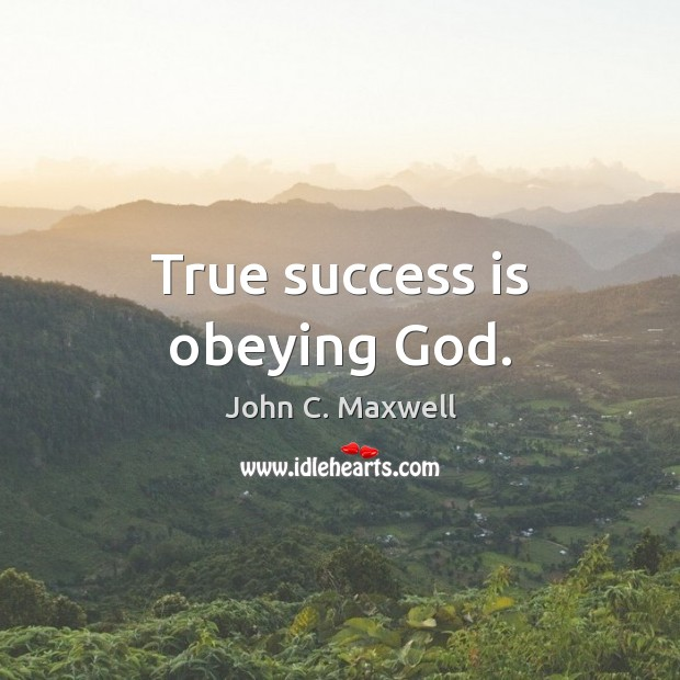 True success is obeying God. Image