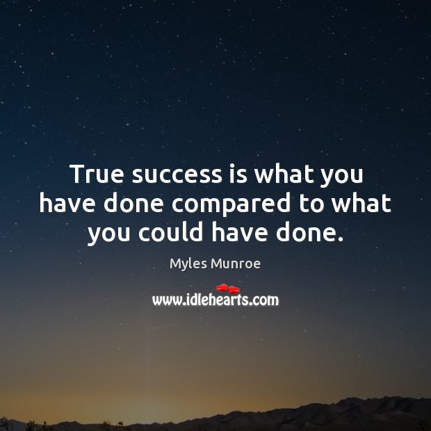 True success is what you have done compared to what you could have done. Image