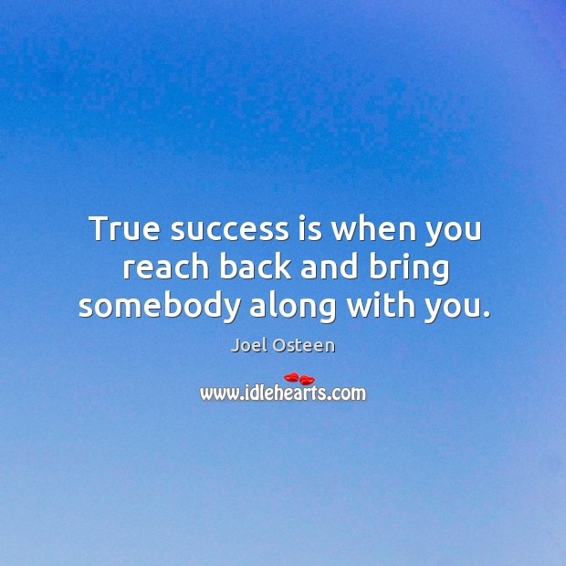 Image, True success is when you reach back and bring somebody along with you.