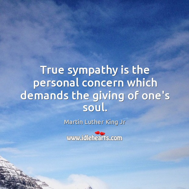 True sympathy is the personal concern which demands the giving of one's soul. Image