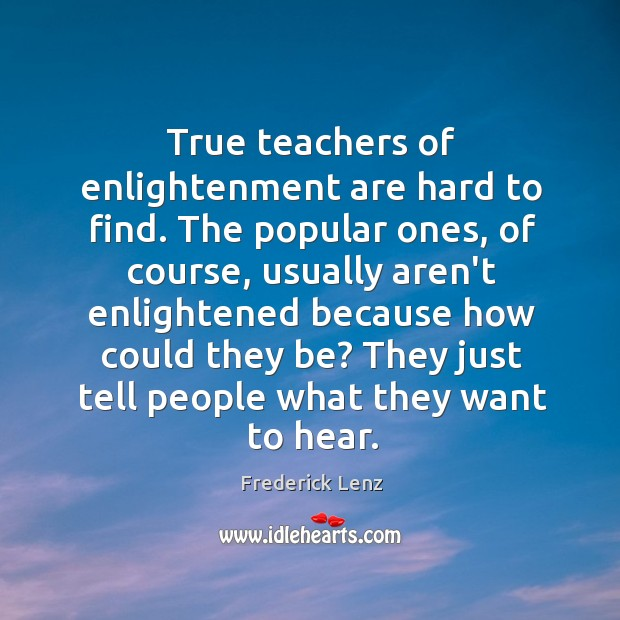 True teachers of enlightenment are hard to find. The popular ones, of Image