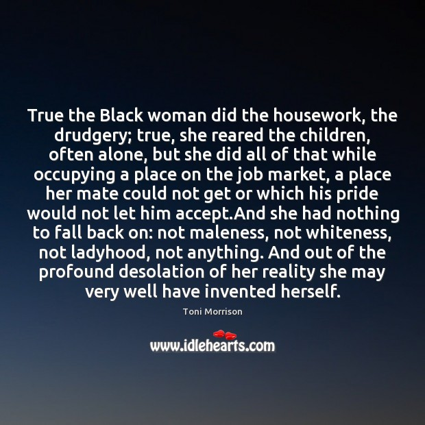 True the Black woman did the housework, the drudgery; true, she reared Image