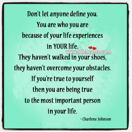 Be true to yourself. Don't let anyone define you. Image