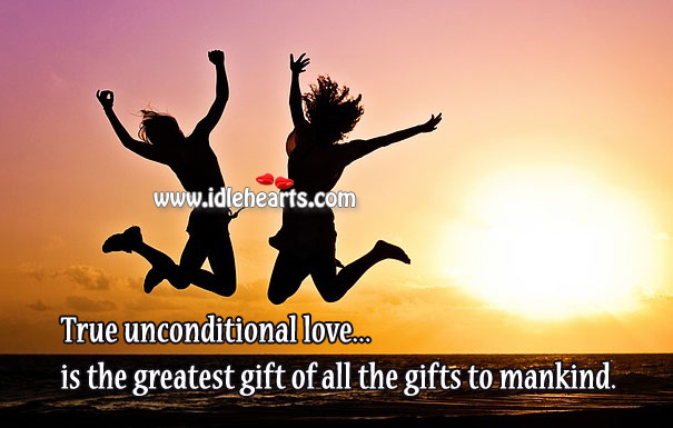 True unconditional love is the greatest gift. Gift Quotes Image