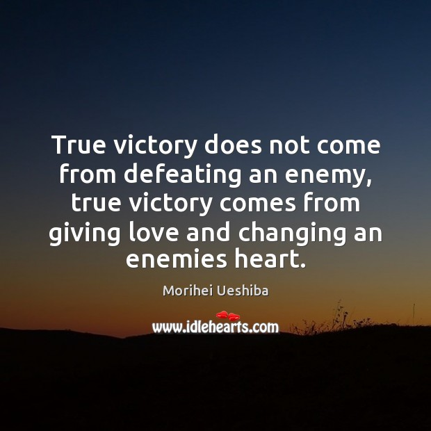 Image, True victory does not come from defeating an enemy, true victory comes