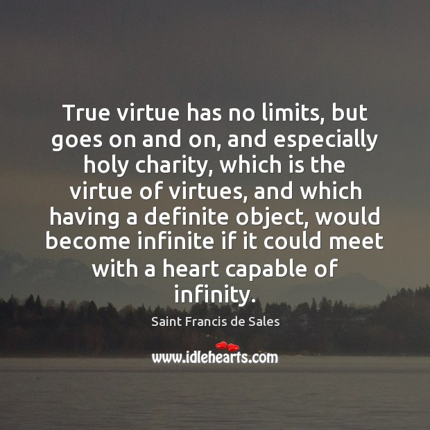 True virtue has no limits, but goes on and on, and especially Image