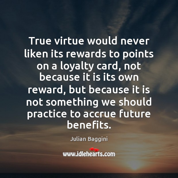 Image, True virtue would never liken its rewards to points on a loyalty